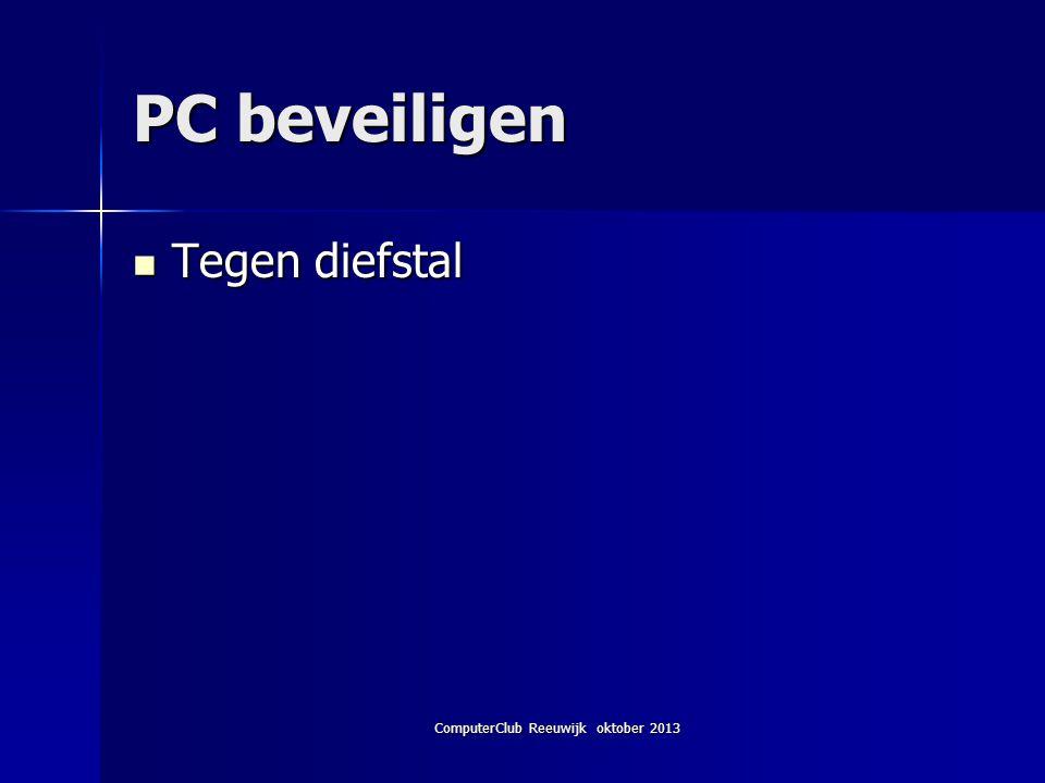 ComputerClub Reeuwijk oktober 2013 PC beveiligen Tegen diefstal Tegen diefstal