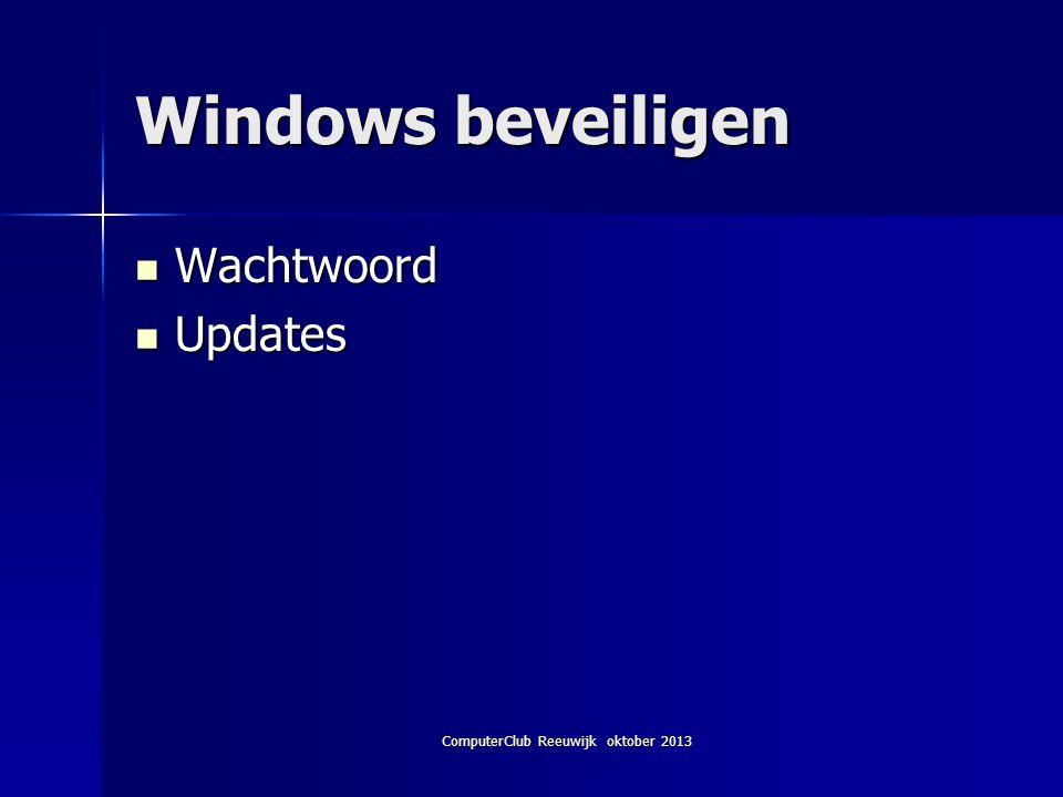 ComputerClub Reeuwijk oktober 2013 Windows beveiligen Wachtwoord Wachtwoord Updates Updates
