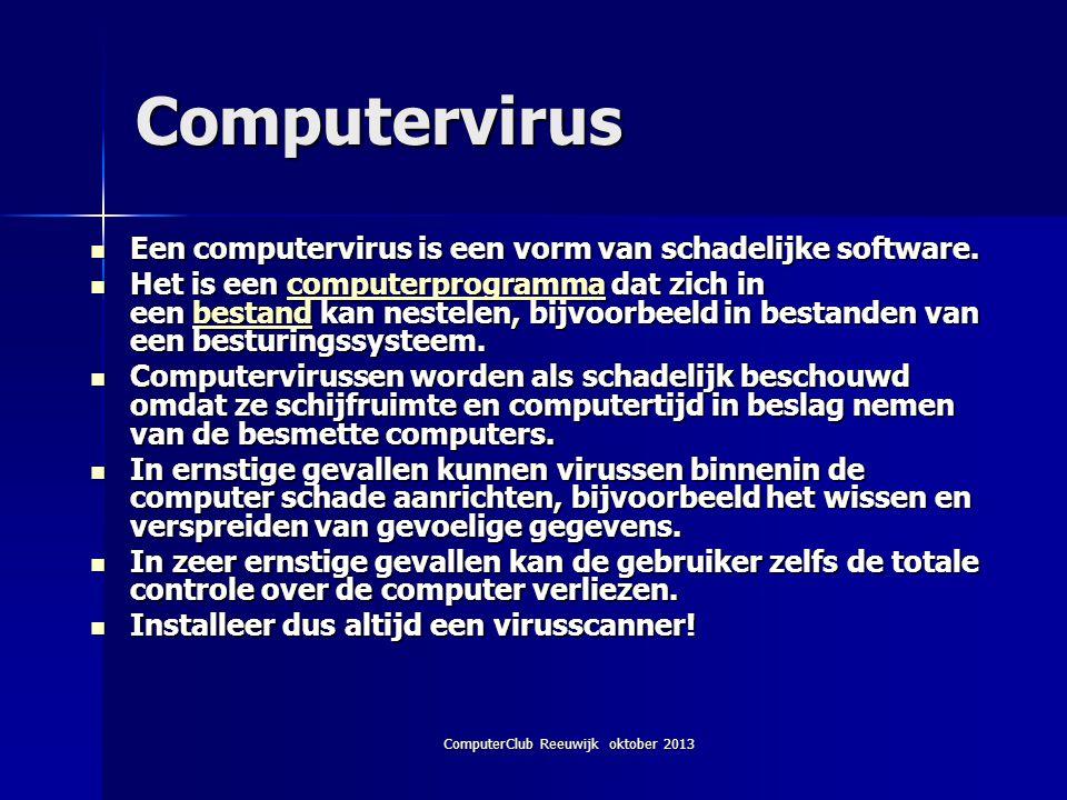 ComputerClub Reeuwijk oktober 2013 Computervirus Een computervirus is een vorm van schadelijke software.