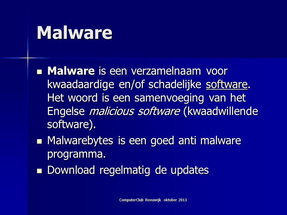 ComputerClub Reeuwijk oktober 2013 Malware Malware is een verzamelnaam voor kwaadaardige en/of schadelijke software.