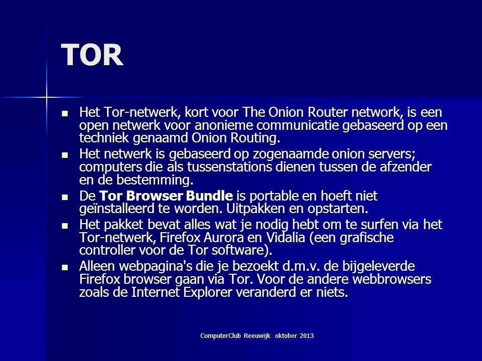 ComputerClub Reeuwijk oktober 2013 TOR Het Tor-netwerk, kort voor The Onion Router network, is een open netwerk voor anonieme communicatie gebaseerd op een techniek genaamd Onion Routing.