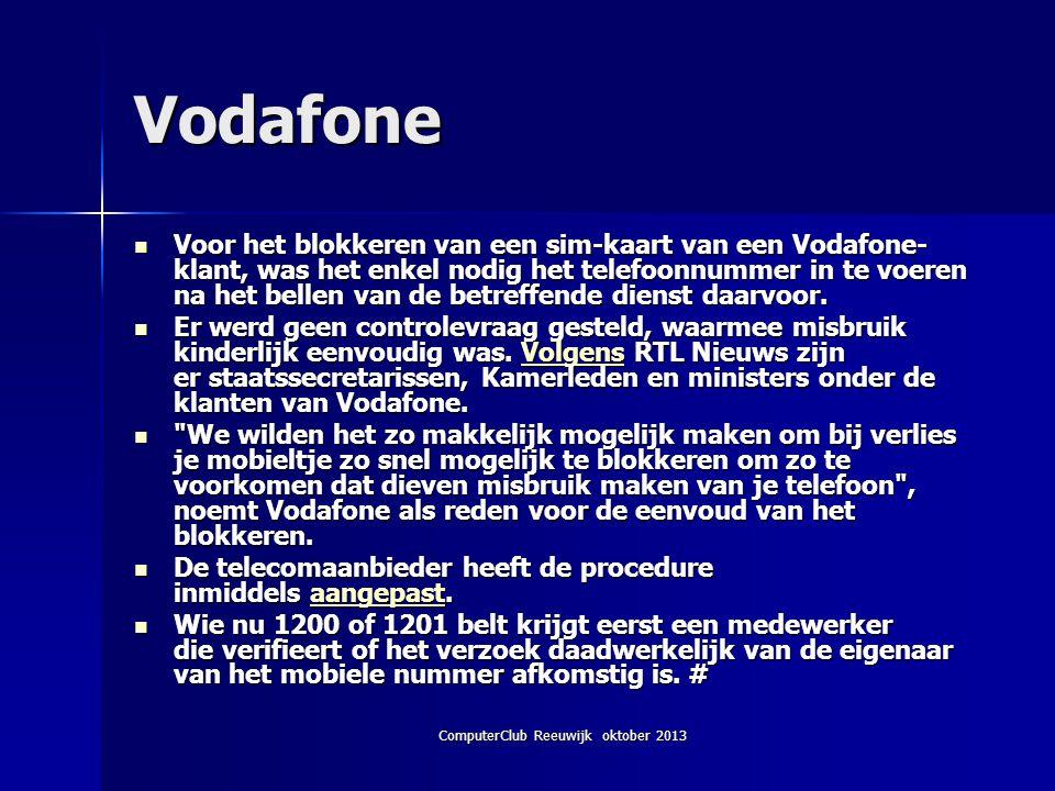 ComputerClub Reeuwijk oktober 2013 Vodafone Voor het blokkeren van een sim-kaart van een Vodafone- klant, was het enkel nodig het telefoonnummer in te voeren na het bellen van de betreffende dienst daarvoor.