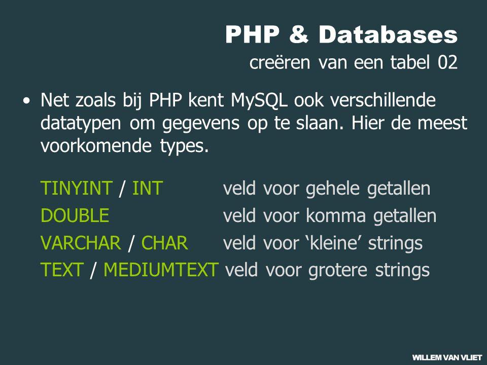 PHP & Databases creëren van een tabel 02 Net zoals bij PHP kent MySQL ook verschillende datatypen om gegevens op te slaan.