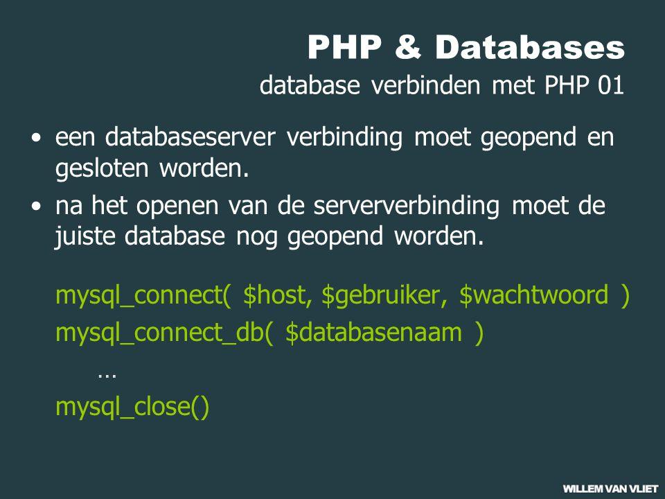 PHP & Databases database verbinden met PHP 02 een voorbeeld <?php mysql_connect('localhost','20050037','gtpv5RxQ'); mysql_select_db('docent_database'); // Voer iets uit met de database // zet misschien ook iets op het beeld mysql_close(); ?>