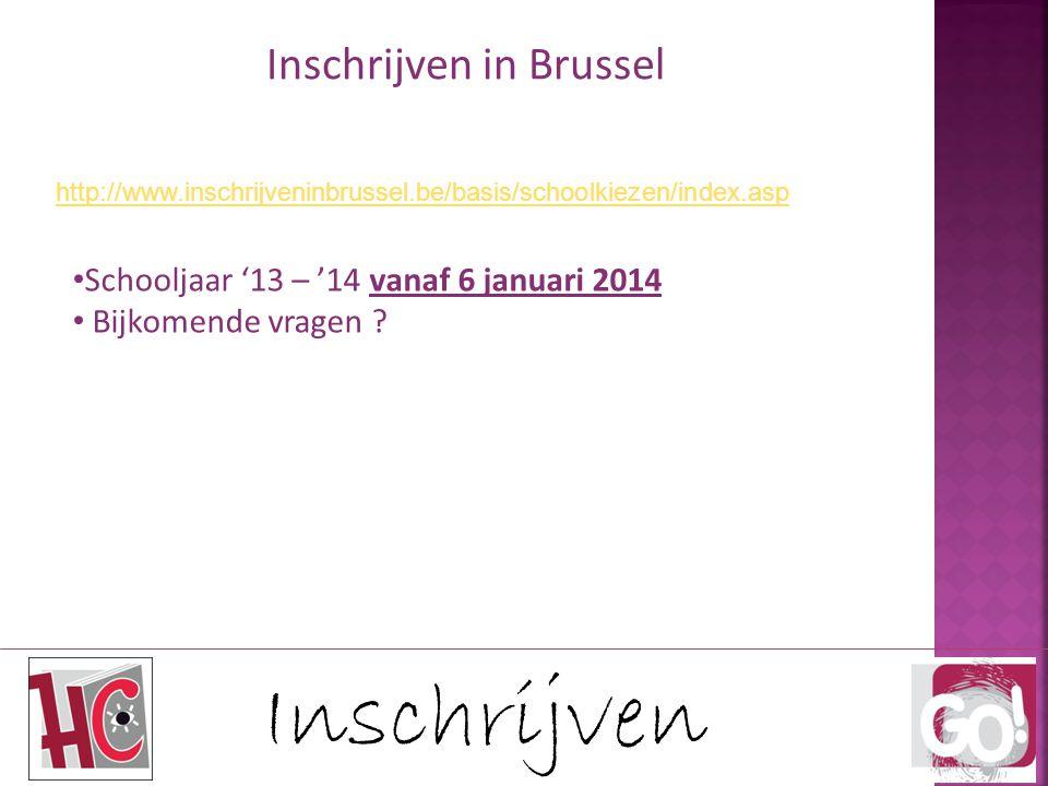 Inschrijven Inschrijven in Brussel http://www.inschrijveninbrussel.be/basis/schoolkiezen/index.asp Schooljaar '13 – '14 vanaf 6 januari 2014 Bijkomende vragen