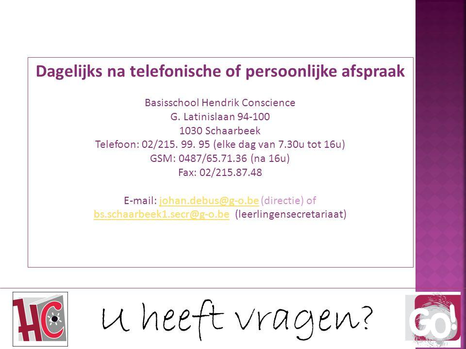 U heeft vragen? Dagelijks na telefonische of persoonlijke afspraak Basisschool Hendrik Conscience G. Latinislaan 94-100 1030 Schaarbeek Telefoon: 02/2