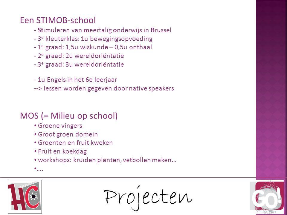 Projecten Een STIMOB-school - Stimuleren van meertalig onderwijs in Brussel - 3 e kleuterklas: 1u bewegingsopvoeding - 1 e graad: 1,5u wiskunde – 0,5u onthaal - 2 e graad: 2u wereldoriëntatie - 3 e graad: 3u wereldoriëntatie - 1u Engels in het 6e leerjaar --> lessen worden gegeven door native speakers MOS (= Milieu op school) Groene vingers Groot groen domein Groenten en fruit kweken Fruit en koekdag workshops: kruiden planten, vetbollen maken… ….