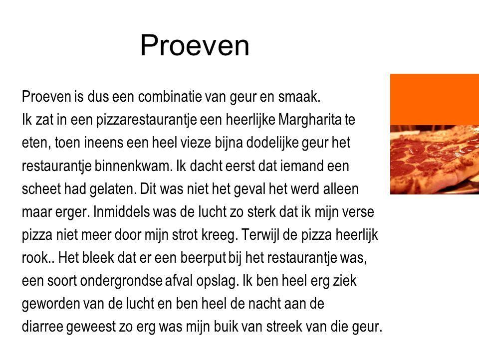 Proeven Proeven is dus een combinatie van geur en smaak. Ik zat in een pizzarestaurantje een heerlijke Margharita te eten, toen ineens een heel vieze