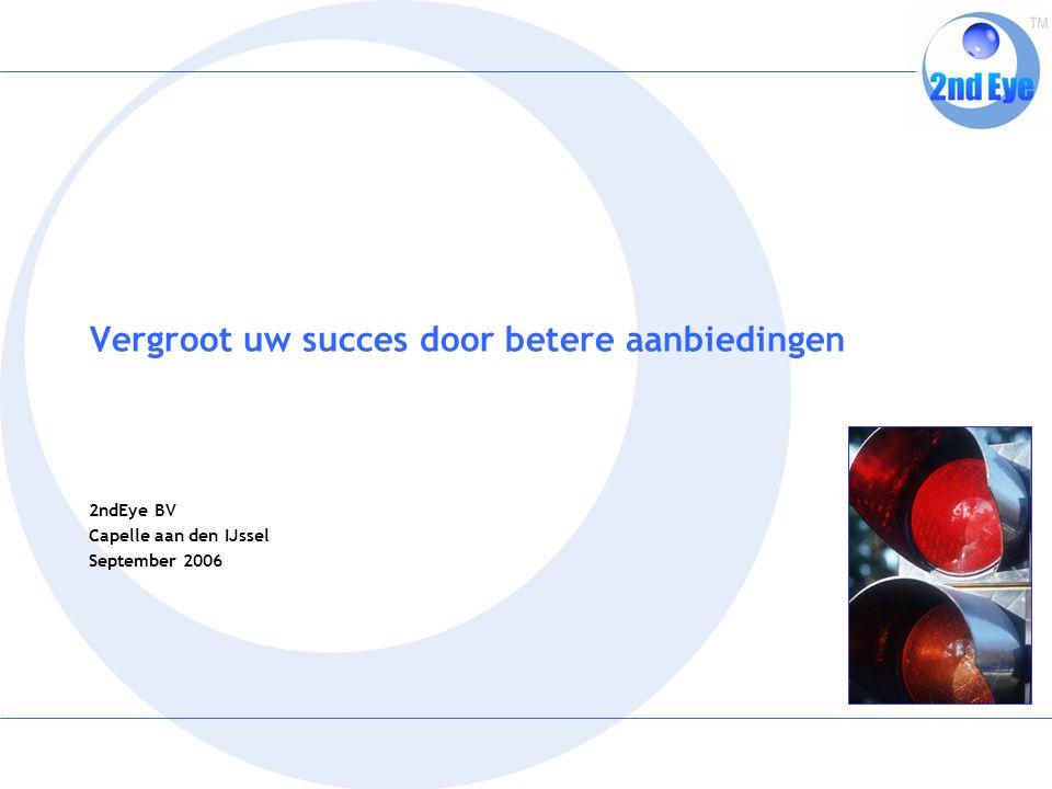 Vergroot uw succes door betere aanbiedingen 2ndEye BV Capelle aan den IJssel September 2006