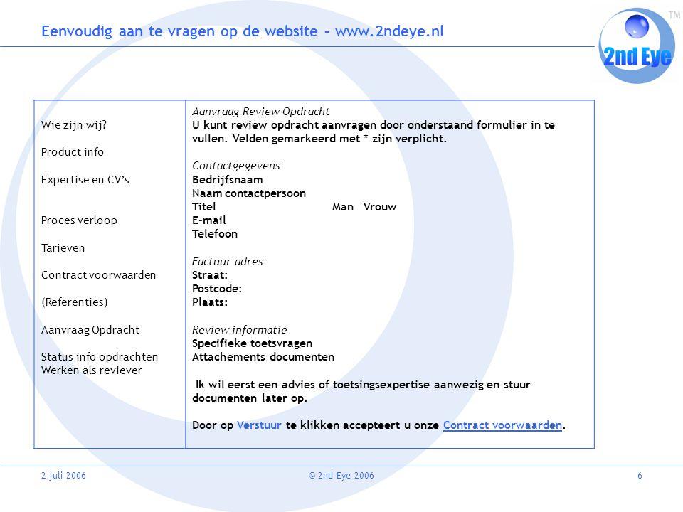 2 juli 2006© 2nd Eye 20066 Eenvoudig aan te vragen op de website – www.2ndeye.nl Wie zijn wij.
