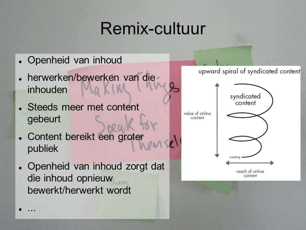 Openheid van inhoud herwerken/bewerken van die inhouden Steeds meer met content gebeurt Content bereikt een groter publiek Openheid van inhoud zorgt dat die inhoud opnieuw bewerkt/herwerkt wordt...