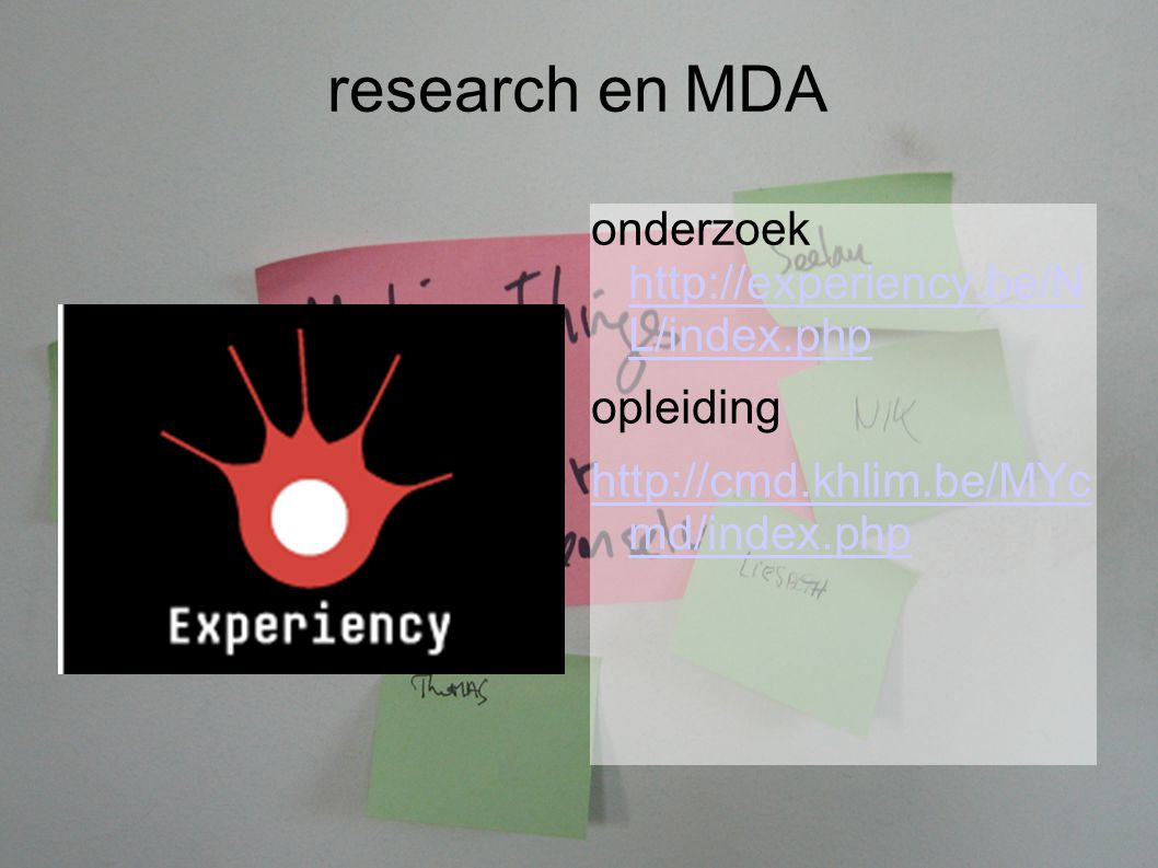 research en MDA onderzoek http://experiency.be/N L/index.php http://experiency.be/N L/index.php opleiding http://cmd.khlim.be/MYc md/index.php