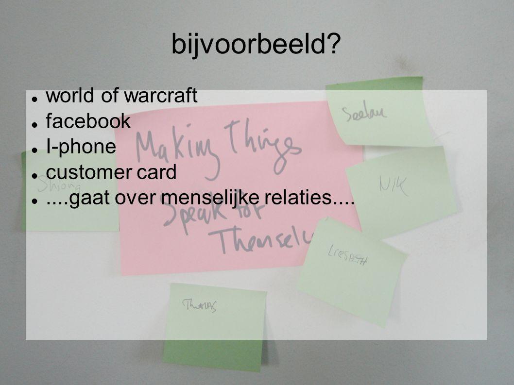 bijvoorbeeld? world of warcraft facebook I-phone customer card....gaat over menselijke relaties....
