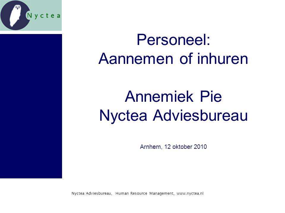 Nyctea Adviesbureau, Human Resource Management, www.nyctea.nl Personeel: Aannemen of inhuren Annemiek Pie Nyctea Adviesbureau Arnhem, 12 oktober 2010