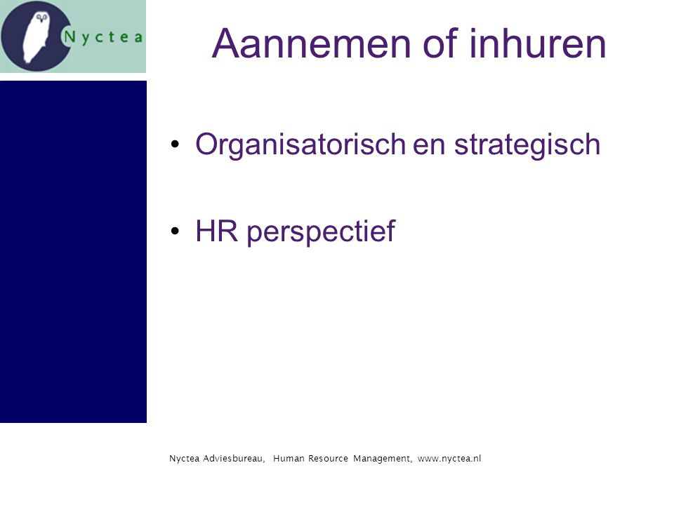 Nyctea Adviesbureau, Human Resource Management, www.nyctea.nl Aannemen of inhuren Organisatorisch en strategisch HR perspectief