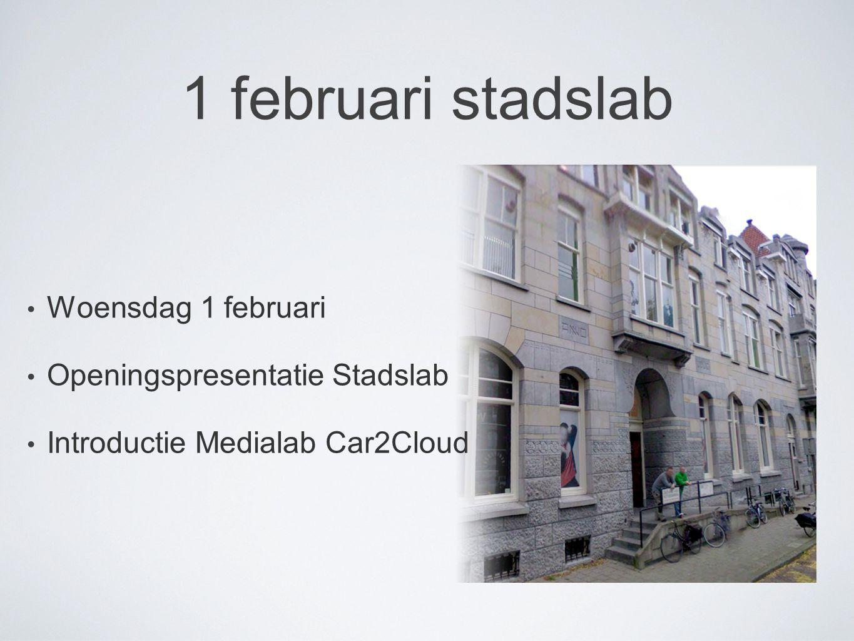 1 februari stadslab Woensdag 1 februari Openingspresentatie Stadslab Introductie Medialab Car2Cloud
