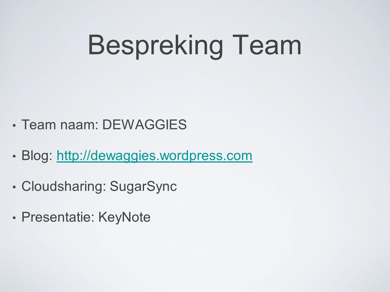 Bespreking Team Team naam: DEWAGGIES Blog: http://dewaggies.wordpress.comhttp://dewaggies.wordpress.com Cloudsharing: SugarSync Presentatie: KeyNote