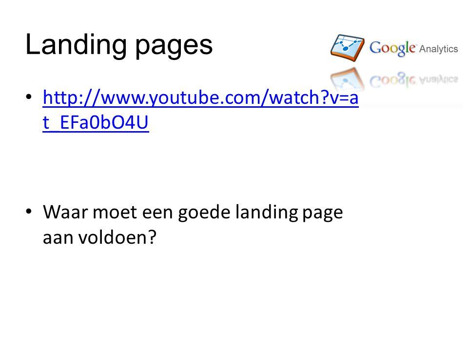 Landing pages http://www.youtube.com/watch v=a t_EFa0bO4U http://www.youtube.com/watch v=a t_EFa0bO4U Waar moet een goede landing page aan voldoen