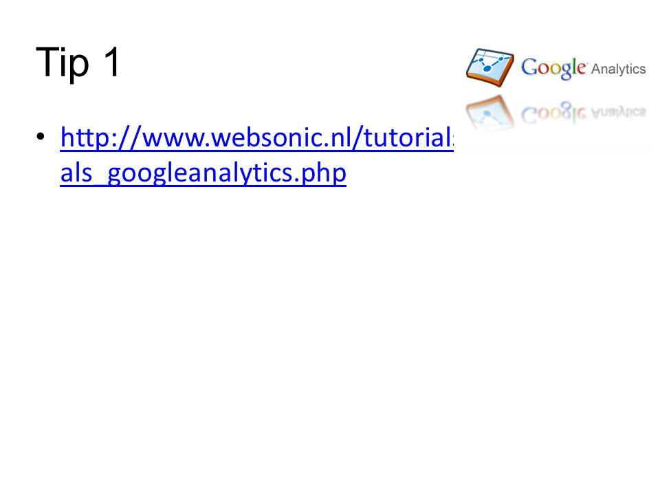 Tip 1 http://www.websonic.nl/tutorials/tutori als_googleanalytics.php http://www.websonic.nl/tutorials/tutori als_googleanalytics.php