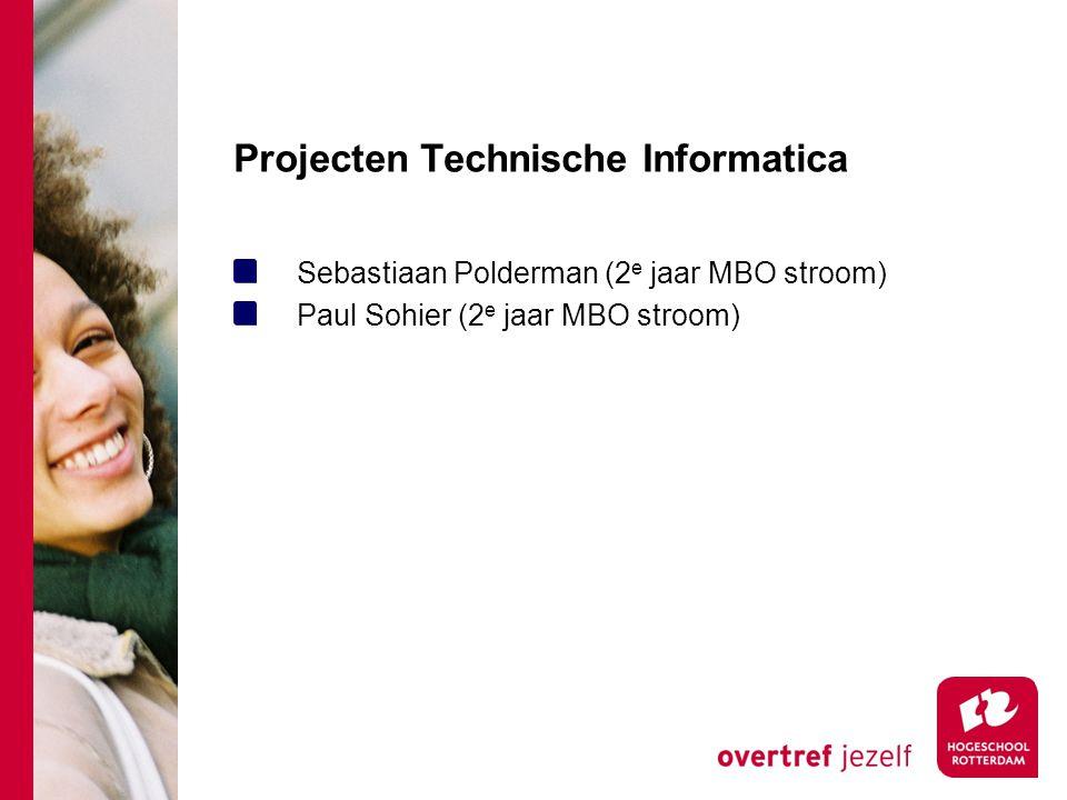 Projecten Technische Informatica Sebastiaan Polderman (2 e jaar MBO stroom) Paul Sohier (2 e jaar MBO stroom)