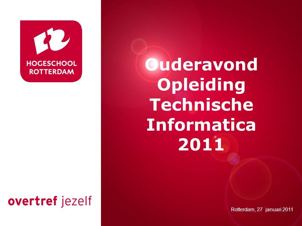 Presentatie titel Rotterdam, 00 januari 2007 Ouderavond Opleiding Technische Informatica 2011 Rotterdam, 27 januari 2011