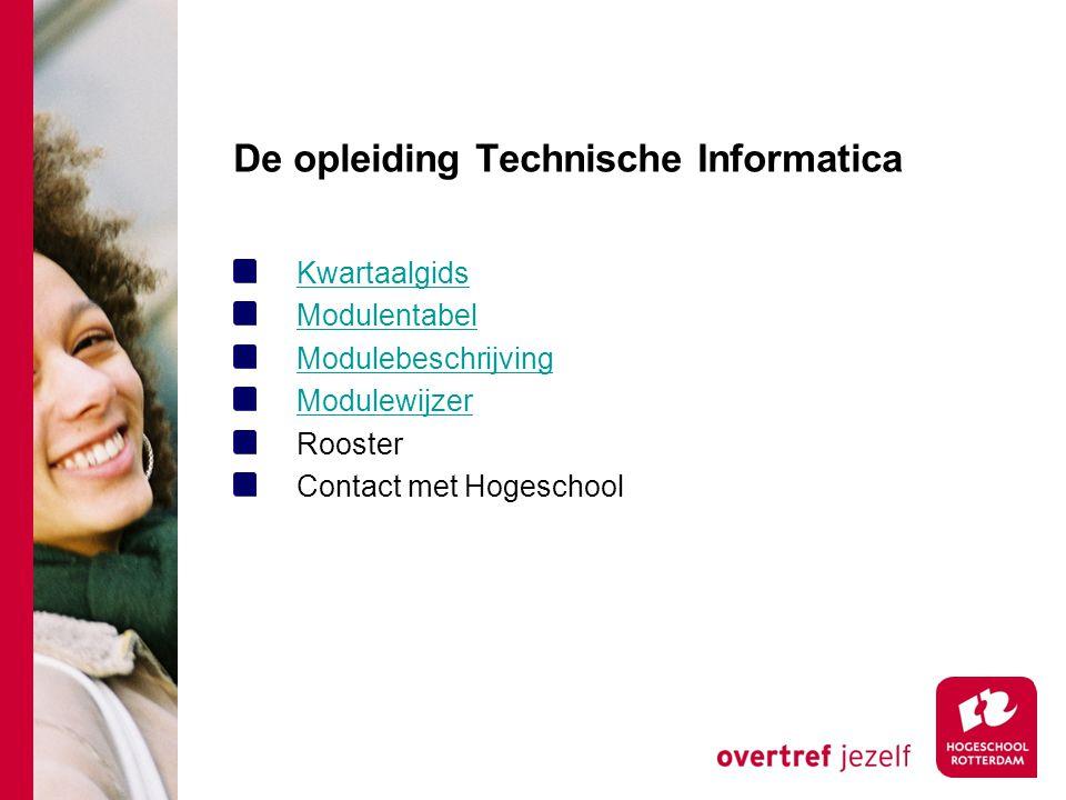 De opleiding Technische Informatica Kwartaalgids Modulentabel Modulebeschrijving Modulewijzer Rooster Contact met Hogeschool