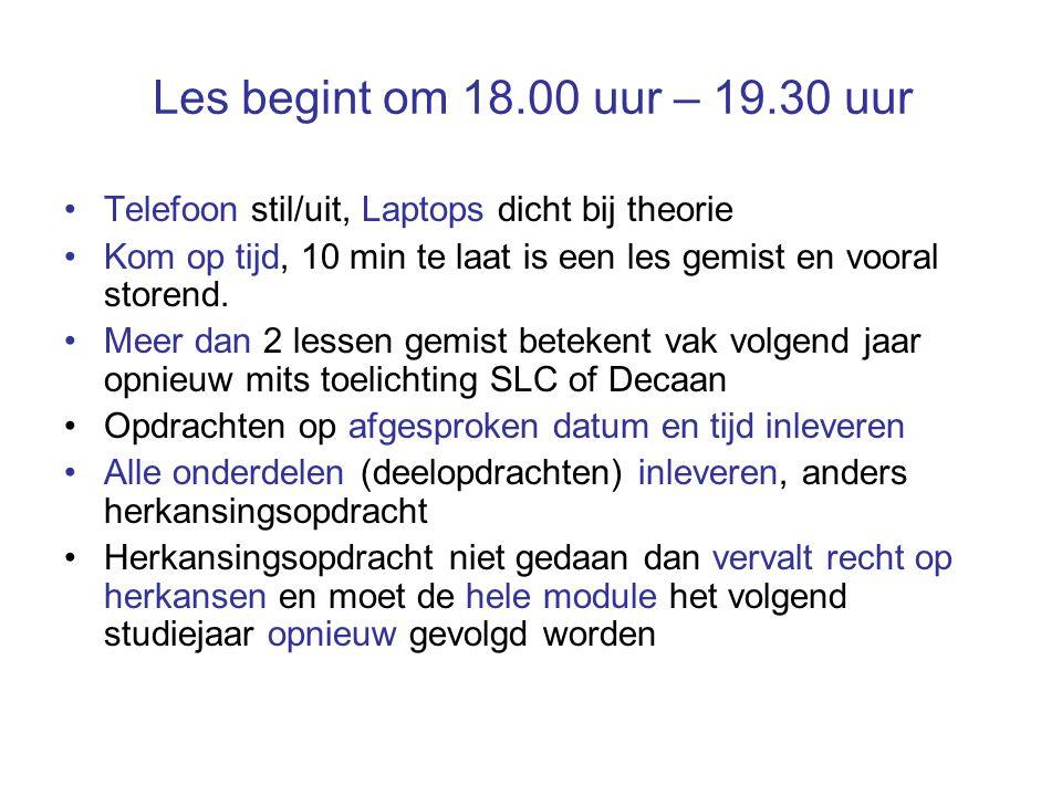Les begint om 18.00 uur – 19.30 uur Telefoon stil/uit, Laptops dicht bij theorie Kom op tijd, 10 min te laat is een les gemist en vooral storend.