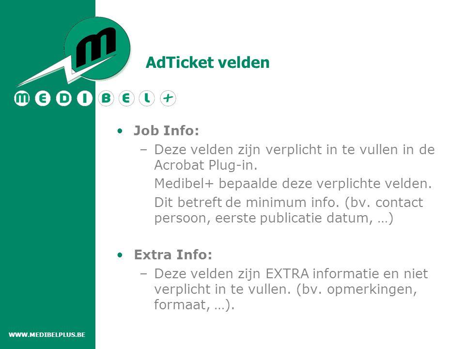AdTicket velden Job Info: –Deze velden zijn verplicht in te vullen in de Acrobat Plug-in. Medibel+ bepaalde deze verplichte velden. Dit betreft de min