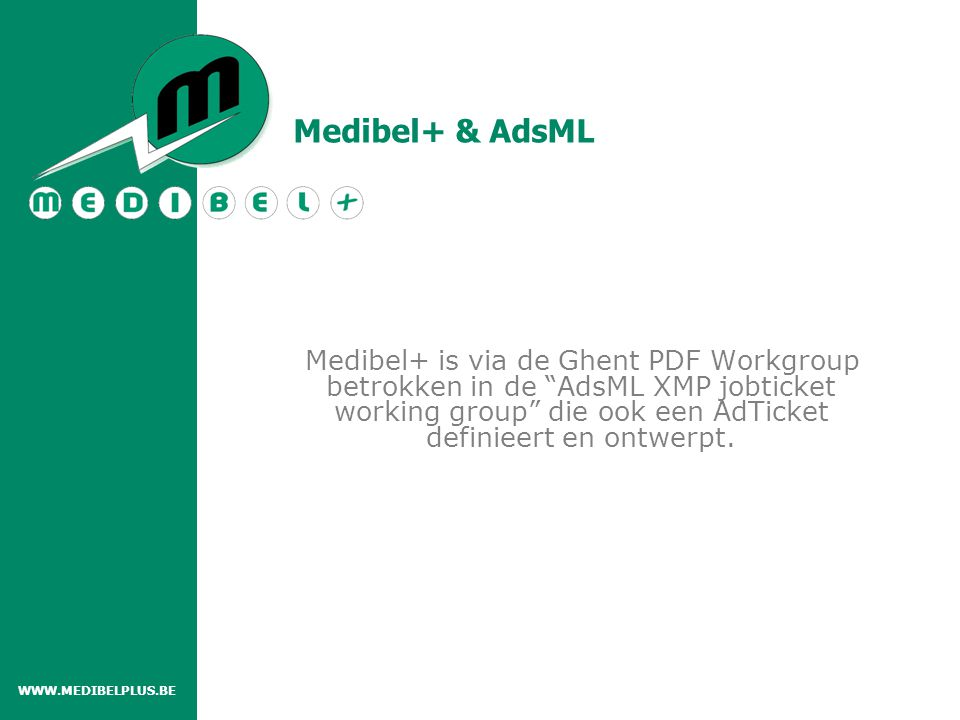 Medibel+ & AdsML Medibel+ is via de Ghent PDF Workgroup betrokken in de AdsML XMP jobticket working group die ook een AdTicket definieert en ontwerpt.