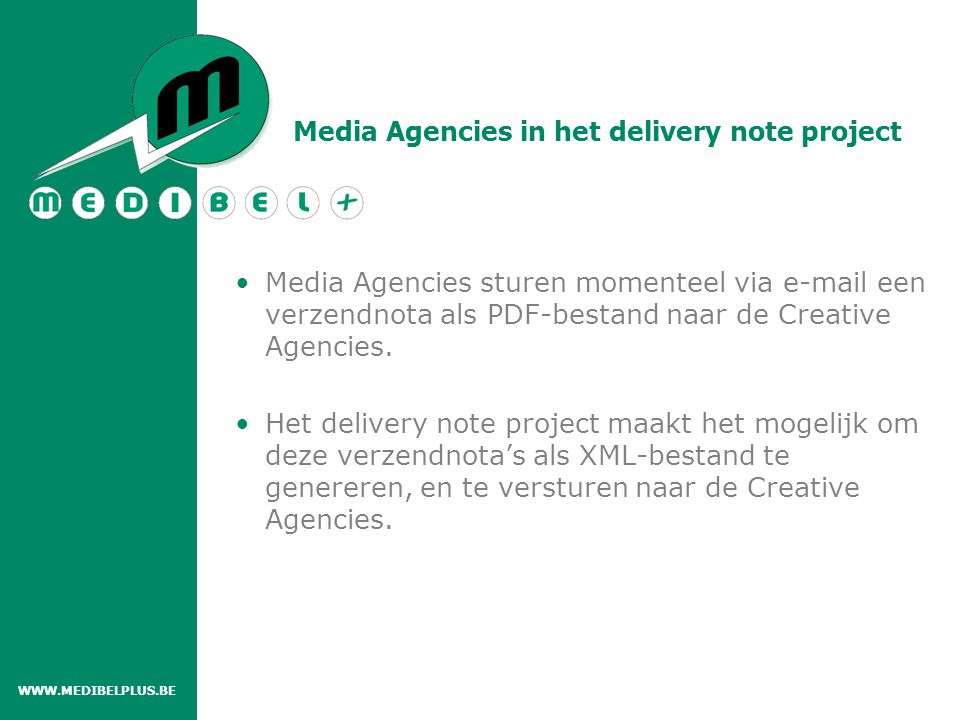 Media Agencies in het delivery note project Media Agencies sturen momenteel via e-mail een verzendnota als PDF-bestand naar de Creative Agencies.