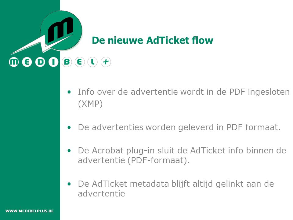 De nieuwe AdTicket flow CREATIVE AGENCY (Certified) PDF/X- Plus with AdTicket + AdTicket (Certified) PDF/X- Plus with AdTicket + PUBLISHER Acrobat 6.0 Plug-in voor MAC OSX Acrobat 7.0 Plug-in voor MAC OSX WWW.MEDIBELPLUS.BE