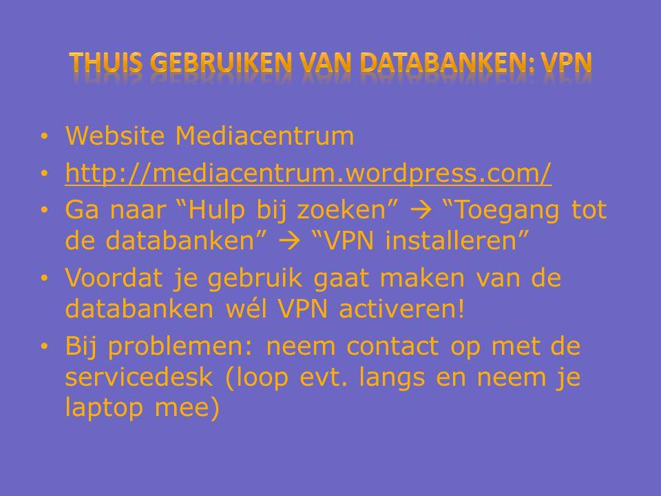 Website Mediacentrum http://mediacentrum.wordpress.com/ Ga naar Hulp bij zoeken  Toegang tot de databanken  VPN installeren Voordat je gebruik gaat maken van de databanken wél VPN activeren.