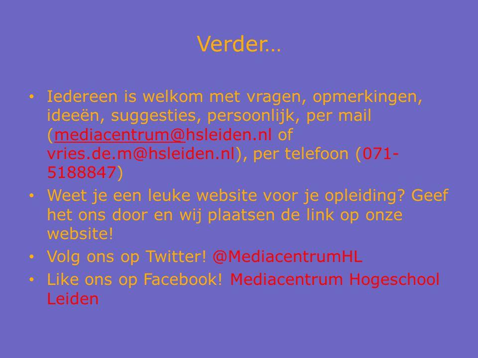 Verder… Iedereen is welkom met vragen, opmerkingen, ideeën, suggesties, persoonlijk, per mail (mediacentrum@hsleiden.nl of vries.de.m@hsleiden.nl), per telefoon (071- 5188847) Weet je een leuke website voor je opleiding.