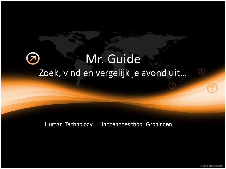 Mr. Guide Zoek, vind en vergelijk je avond uit… Human Technology – Hanzehogeschool Groningen