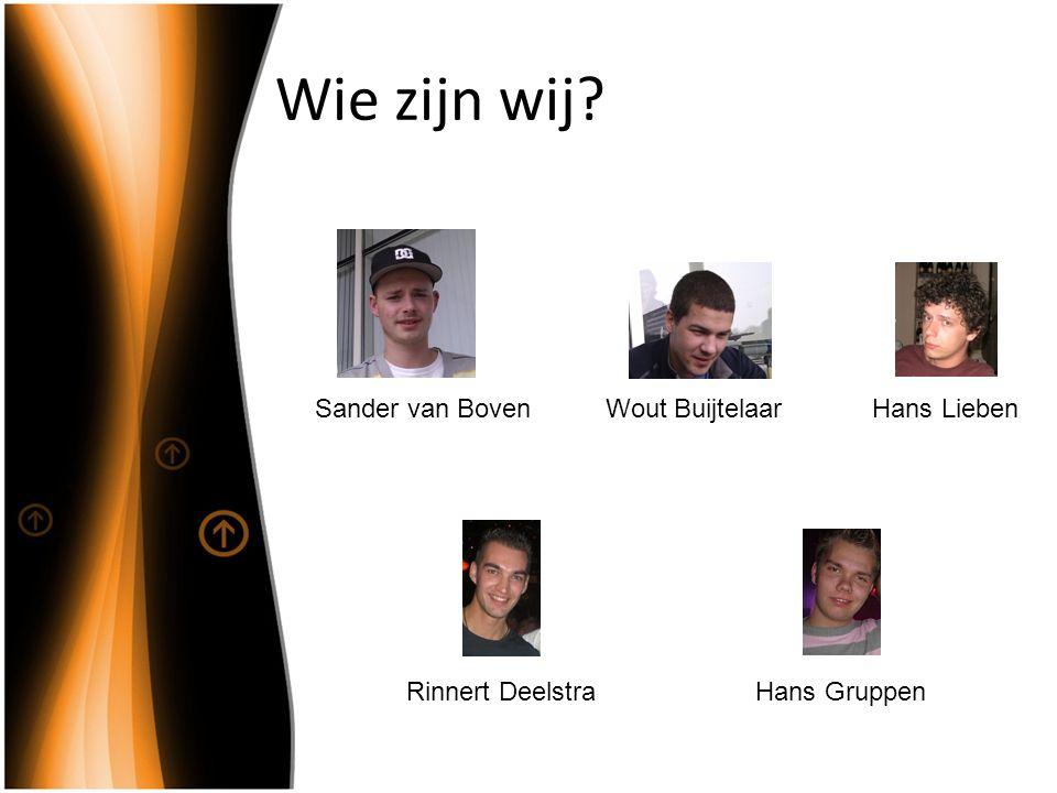 Sander van BovenWout Buijtelaar Wie zijn wij Rinnert DeelstraHans Gruppen Hans Lieben