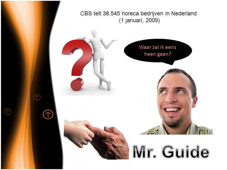 CBS telt 38.545 horeca bedrijven in Nederland (1 januari, 2009) Waar zal ik eens heen gaan