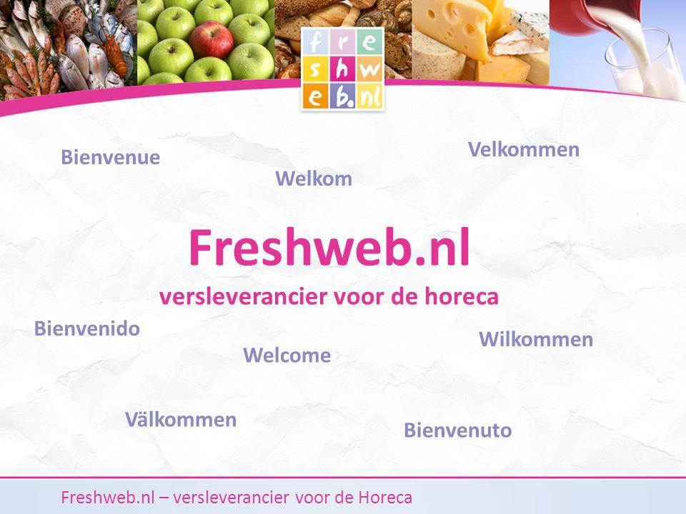 Breed en diep assortiment Freshweb.nl – versleverancier voor de Horeca Altijd vers en van onbesproken kwaliteitSnel en precies geleverd, tot in uw keuken Freshweb.nl versleverancier voor de horeca