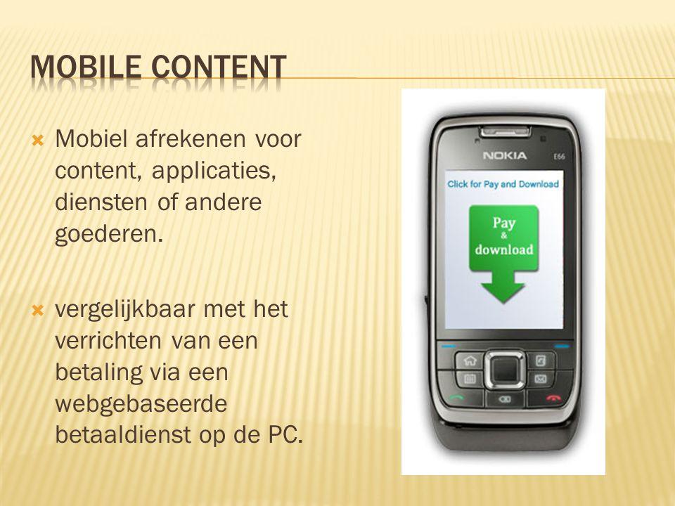  Mobiel afrekenen voor content, applicaties, diensten of andere goederen.  vergelijkbaar met het verrichten van een betaling via een webgebaseerde b