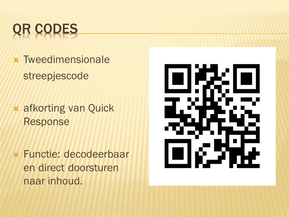  Tweedimensionale streepjescode  afkorting van Quick Response  Functie: decodeerbaar en direct doorsturen naar inhoud.