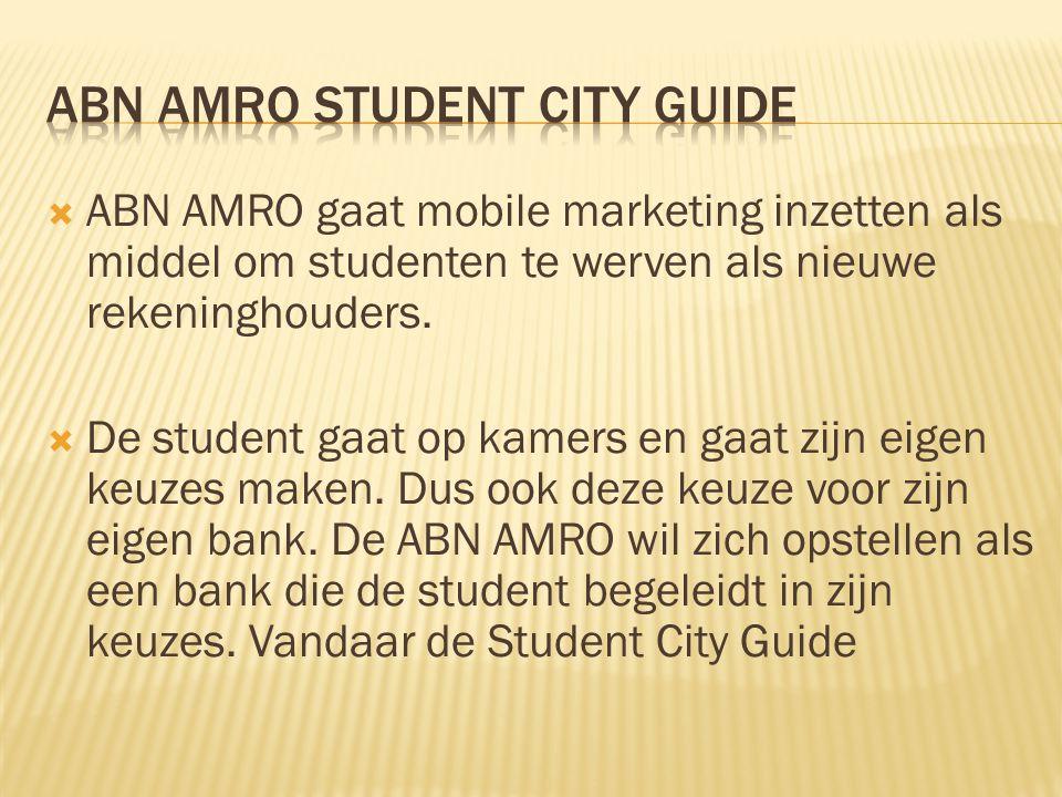  ABN AMRO gaat mobile marketing inzetten als middel om studenten te werven als nieuwe rekeninghouders.  De student gaat op kamers en gaat zijn eigen