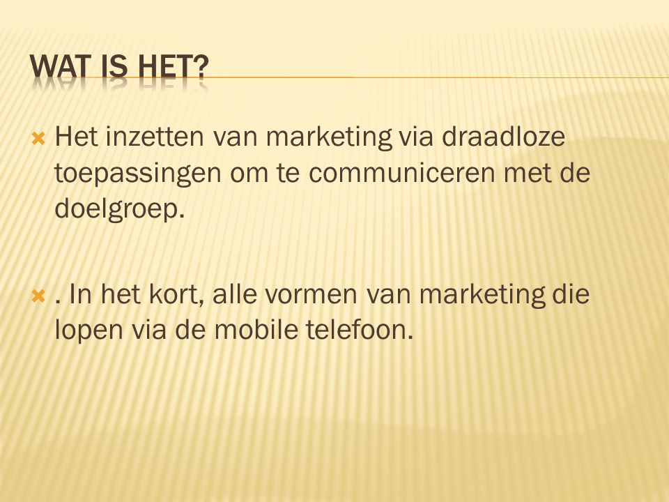 Het inzetten van marketing via draadloze toepassingen om te communiceren met de doelgroep. . In het kort, alle vormen van marketing die lopen via d
