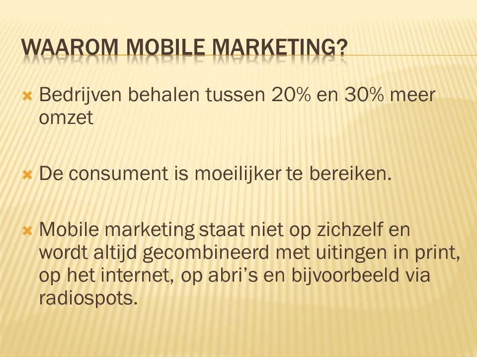  Bedrijven behalen tussen 20% en 30% meer omzet  De consument is moeilijker te bereiken.  Mobile marketing staat niet op zichzelf en wordt altijd g