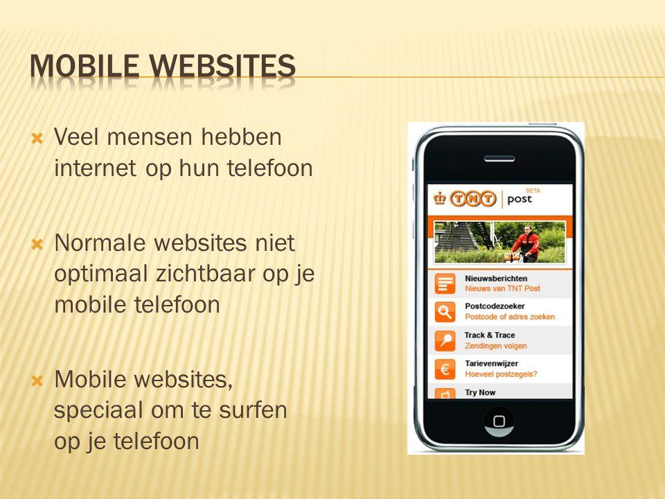  Veel mensen hebben internet op hun telefoon  Normale websites niet optimaal zichtbaar op je mobile telefoon  Mobile websites, speciaal om te surfe