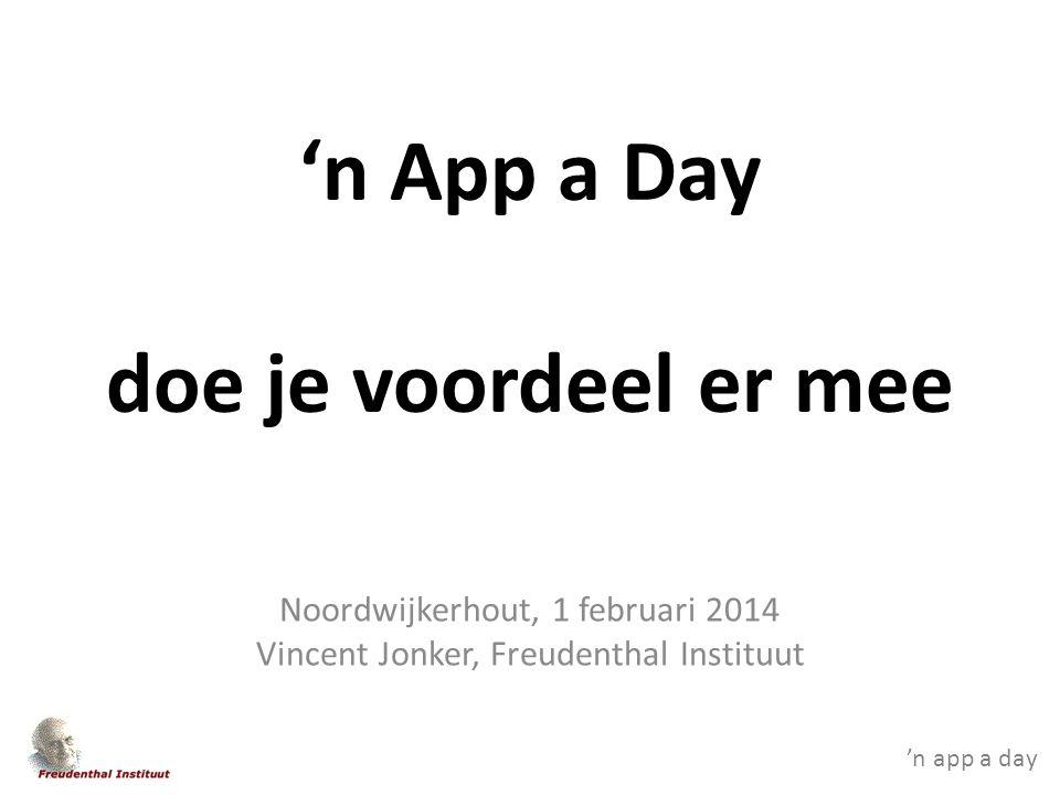 'n app a day 'n App a Day doe je voordeel er mee Noordwijkerhout, 1 februari 2014 Vincent Jonker, Freudenthal Instituut
