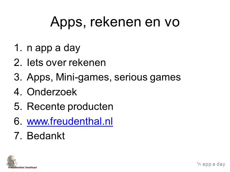 'n app a day Apps, rekenen en vo 1.n app a day 2.Iets over rekenen 3.Apps, Mini-games, serious games 4.Onderzoek 5.Recente producten 6.www.freudenthal.nlwww.freudenthal.nl 7.Bedankt