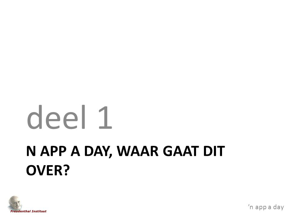 'n app a day N APP A DAY, WAAR GAAT DIT OVER deel 1