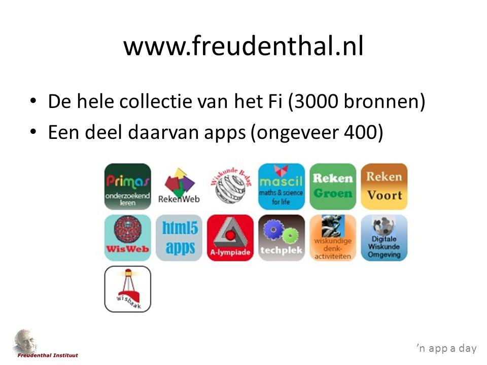 'n app a day www.freudenthal.nl De hele collectie van het Fi (3000 bronnen) Een deel daarvan apps (ongeveer 400)