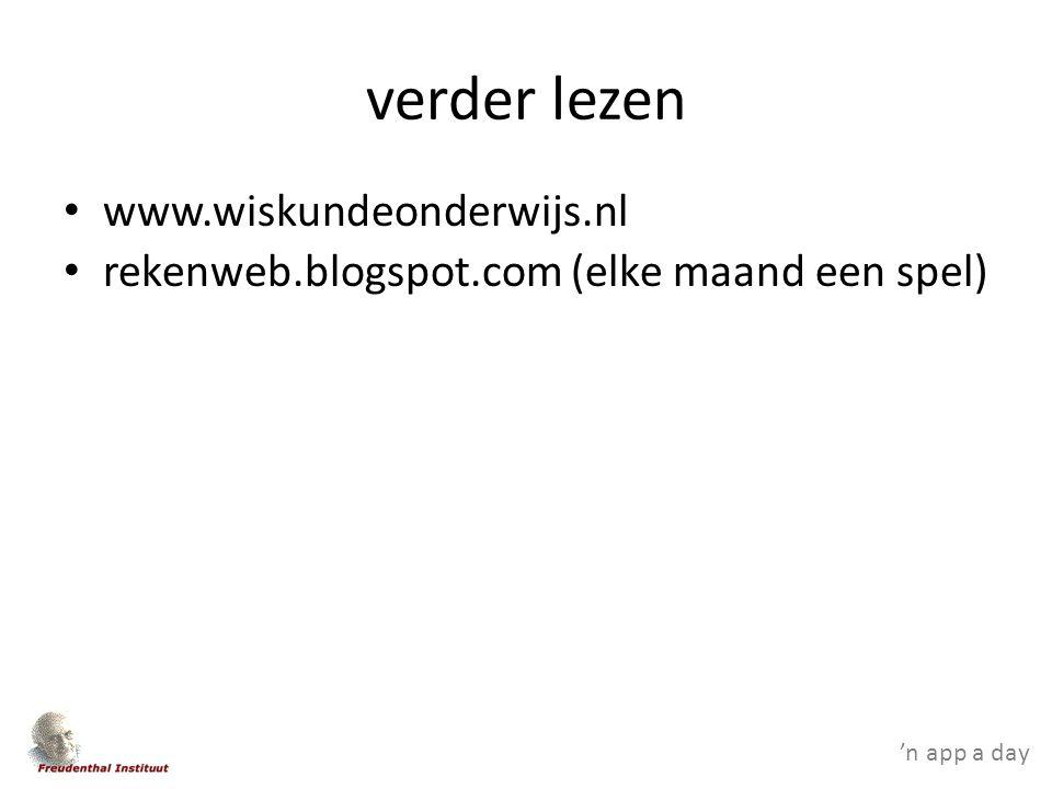 'n app a day verder lezen www.wiskundeonderwijs.nl rekenweb.blogspot.com (elke maand een spel)