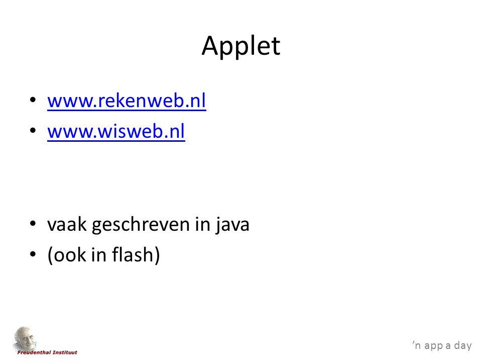 'n app a day Applet www.rekenweb.nl www.wisweb.nl vaak geschreven in java (ook in flash)