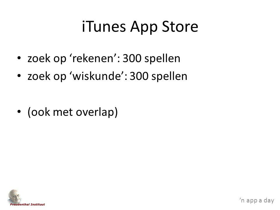 'n app a day iTunes App Store zoek op 'rekenen': 300 spellen zoek op 'wiskunde': 300 spellen (ook met overlap)